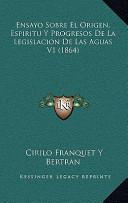 Ensayo Sobre el Origen, Espiritu y Progresos de la Legislacion de Las Aguas
