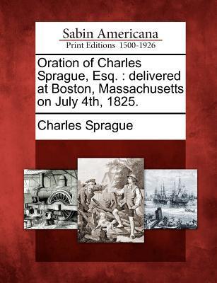 Oration of Charles Sprague, Esq.