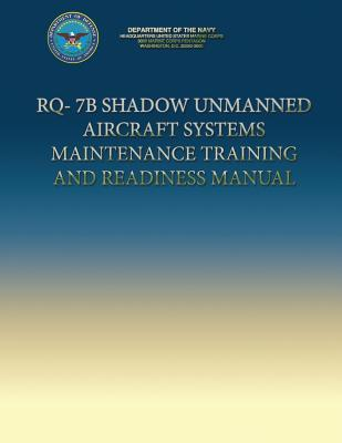 Rq-7b Shadow Unmanned Aircraft Systems Maintenance Training and Readiness Manual