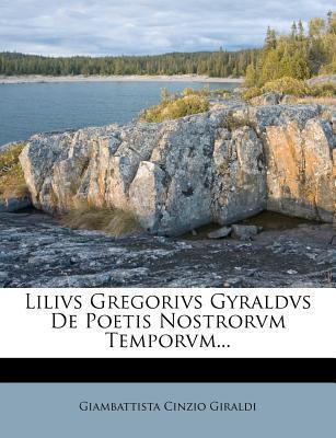 Lilivs Gregorivs Gyraldvs de Poetis Nostrorvm Temporvm.