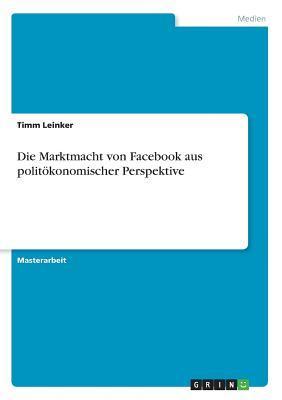 Die Marktmacht von Facebook aus politökonomischer Perspektive