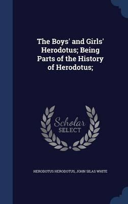 The Boys' and Girls' Herodotus; Being Parts of the History of Herodotus;