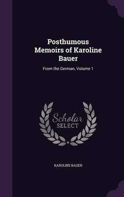 Posthumous Memoirs of Karoline Bauer