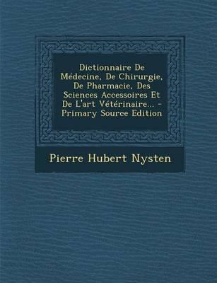 Dictionnaire de Medecine, de Chirurgie, de Pharmacie, Des Sciences Accessoires Et de L'Art Veterinaire...
