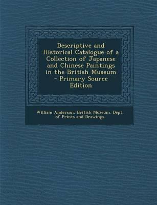 Descriptive and Historical Catalogue of a Collection of Japanese and Chinese Paintings in the British Museum - Primary Source Edition