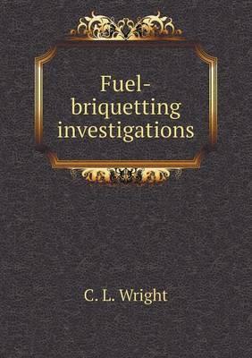 Fuel-Briquetting Investigations