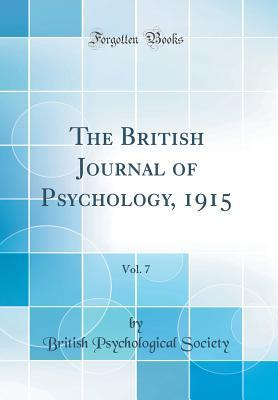 The British Journal of Psychology, 1915, Vol. 7 (Classic Reprint)