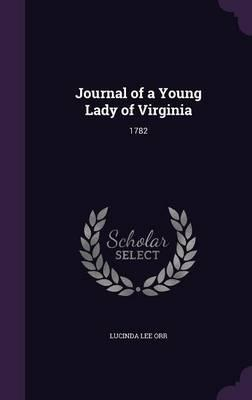 Journal of a Young Lady of Virginia. 1782