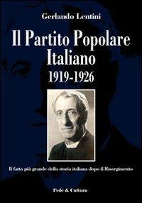Il Partito Popolare Italiano 1919-1926. Il fatto più grande della storia italiana dopo il Risorgimento