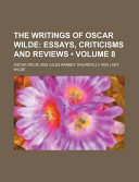The Writings of Oscar Wilde (Volume 8); Essays, Criticisms and Reviews