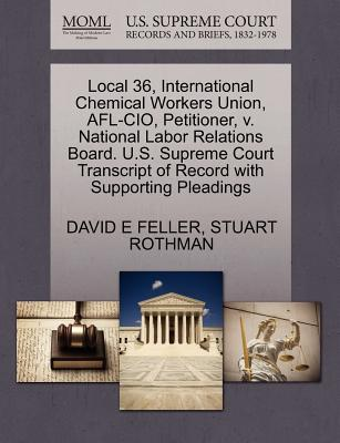 Local 36, International Chemical Workers Union, AFL-CIO, Petitioner, V. National Labor Relations Board. U.S. Supreme Court Transcript of Record with S