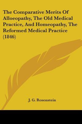 The Comparative Merits of Alloeopathy, the Old Medical Practice, and Homeopathy, the Reformed Medical Practice (1846)