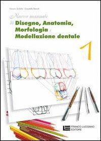 Nuovo manuale di disegno, anatomia, morfologia e modellazione dentale. Per le Scuole superiori