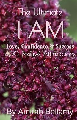 The Ultimate I Am Love, Confidence & Success 400 Positive Affirmations