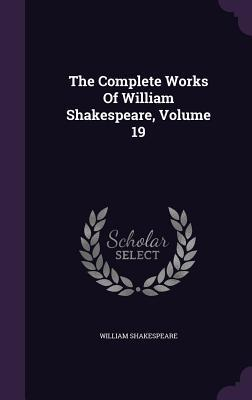 The Complete Works of William Shakespeare, Volume 19