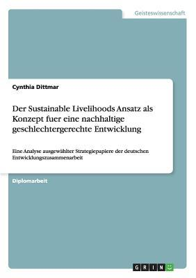 Der Sustainable Livelihoods Ansatz als Konzept fuer eine nachhaltige geschlechtergerechte Entwicklung