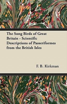 The Song Birds of Great Britain - Scientific Descriptions of Passeriformes from the British Isles