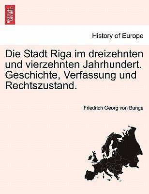 Die Stadt Riga im dreizehnten und vierzehnten Jahrhundert. Geschichte, Verfassung und Rechtszustand.