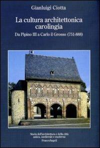La cultura architettonica carolingia. Da Pipino III a Carlo il Grosso (751-888)