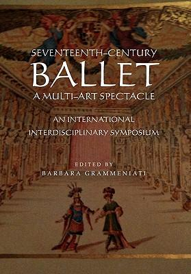 Seventeenth-Century Ballet a Multi-Art Spectacle