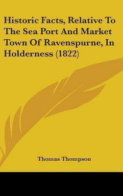 Historic Facts, Relative to the Sea Port and Market Town of Ravenspurne, in Holderness