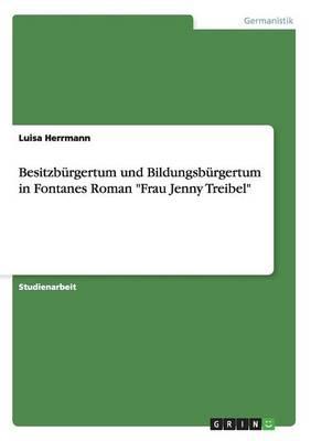 """Besitzbürgertum und Bildungsbürgertum in Fontanes Roman """"Frau Jenny Treibel"""""""