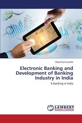 Electronic Banking and Development of Banking Industry in India