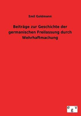 Beiträge zur Geschichte der germanischen Freilassung durch Wehrhaftmachung