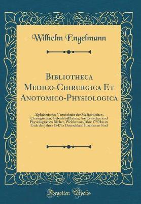 Bibliotheca Medico-Chirurgica Et Anotomico-Physiologica