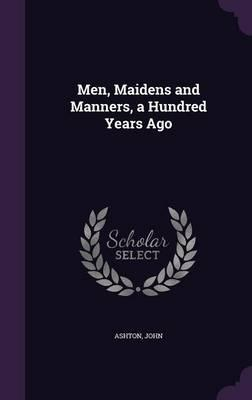Men, Maidens and Manners, a Hundred Years Ago