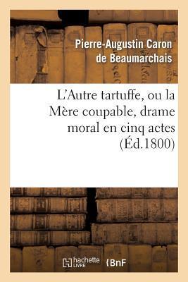 L'Autre Tartuffe, Ou la Mere Coupable, Drame Moral en Cinq Actes