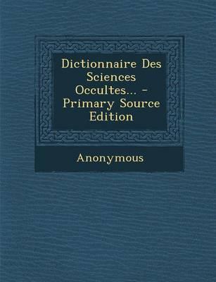 Dictionnaire Des Sciences Occultes...