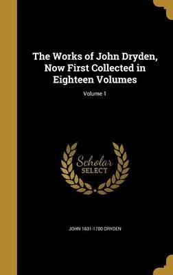 WORKS OF JOHN DRYDEN NOW 1ST C