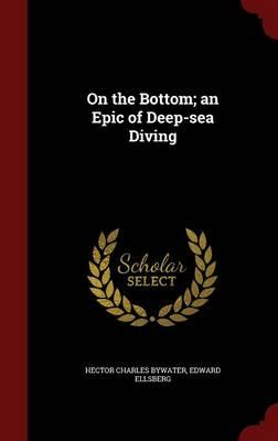 On the Bottom; An Epic of Deep-Sea Diving