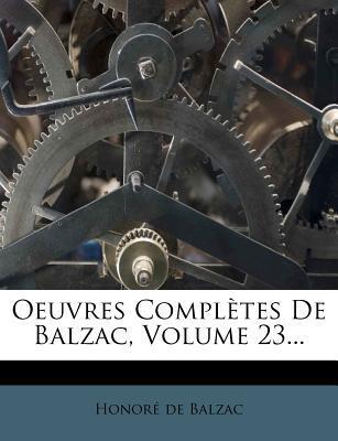 Oeuvres Completes de Balzac, Volume 23...