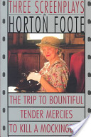 To Kill a Mockingbird ; Tender Mercies ; And, The Trip to Bountiful