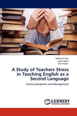 A Study of Teachers Stress in Teaching English as a Second Language