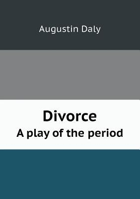 Divorce a Play of the Period