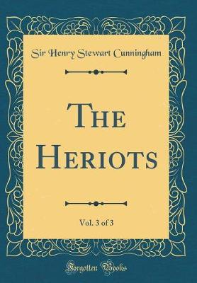 The Heriots, Vol. 3 of 3 (Classic Reprint)