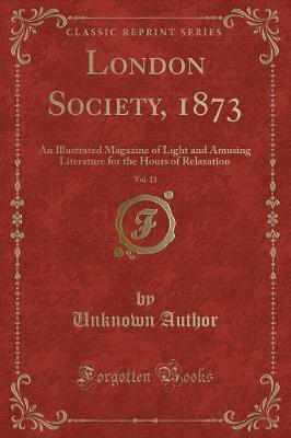 London Society, 1873, Vol. 23