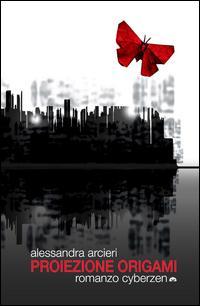 Proiezione origami. Romanzo cyberzen