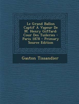 Le Grand Ballon Captif a Vapeur de M. Henry Giffard