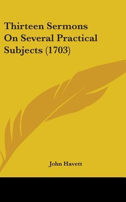 Thirteen Sermons on Several Practical Subjects