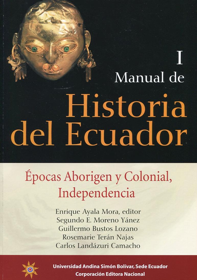 Manual de historia del Ecuador: Épocas aborigen y colonial, independencia