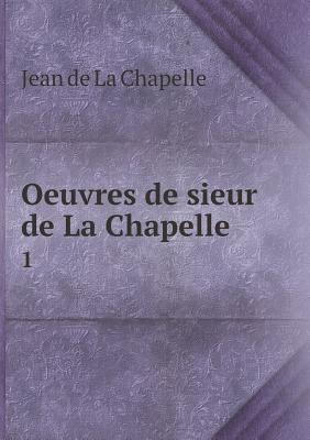 Oeuvres de Sieur de La Chapelle 1