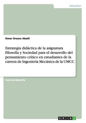 Estrategia didáctica de la asignatura Filosofía y Sociedad para el desarrollo del pensamiento crítico en estudiantes de la carrera de Ingeniería Mecánica de la UMCC