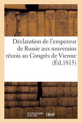 Declaration de l'Empereur de Russie aux Souverains Reunis au Congres de Vienne (ed.1815)