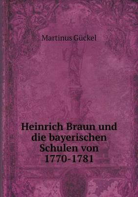 Heinrich Braun Und Die Bayerischen Schulen Von 1770-1781