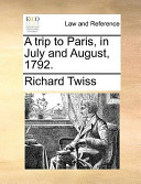 A Trip to Paris, in July and August, 1792.