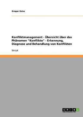 """Konfliktmanagement - Übersicht über das Phänomen """"Konflikte"""" - Erkennung, Diagnose und Behandlung von Konflikten"""